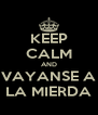 KEEP CALM AND VAYANSE A LA MIERDA - Personalised Poster A4 size