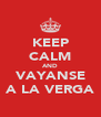 KEEP CALM AND VAYANSE A LA VERGA - Personalised Poster A4 size