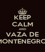 KEEP CALM AND VAZA DE MONTENEGRO  - Personalised Poster A4 size