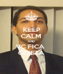 KEEP CALM AND VC FICA  QUIETA - Personalised Poster A4 size