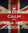 KEEP CALM AND VE A MIS  JUEGOS JG - Personalised Poster A4 size