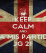 KEEP CALM AND VE A MIS PARTIDOS JG 21 - Personalised Poster A4 size
