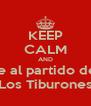 KEEP CALM AND ve al partido de  Los Tiburones - Personalised Poster A4 size