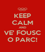 KEEP CALM AND VE' FOUSC O PARC! - Personalised Poster A4 size