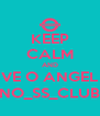 KEEP CALM AND VE O ANGEL NO_SS_CLUB - Personalised Poster A4 size