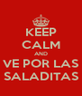 KEEP CALM AND VE POR LAS SALADITAS - Personalised Poster A4 size