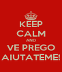 KEEP CALM AND VE PREGO AIUTATEME! - Personalised Poster A4 size