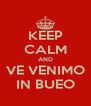 KEEP CALM AND VE VENIMO IN BUEO - Personalised Poster A4 size