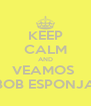 KEEP CALM AND VEAMOS  BOB ESPONJA - Personalised Poster A4 size