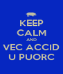 KEEP CALM AND VEC ACCID U PUORC - Personalised Poster A4 size
