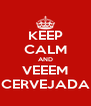 KEEP CALM AND VEEEM CERVEJADA - Personalised Poster A4 size