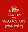 KEEP CALM AND VEGAS ON (the mic) - Personalised Poster A4 size