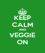 KEEP CALM AND VEGGIE ON - Personalised Poster A4 size
