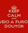KEEP CALM AND VEIO A FURO  DOUTOR - Personalised Poster A4 size