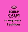 KEEP CALM AND VEJA o espaço   fashion  - Personalised Poster A4 size