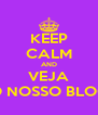 KEEP CALM AND VEJA O NOSSO BLOG - Personalised Poster A4 size