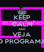 KEEP CALM AND VEJA O PROGRAMA - Personalised Poster A4 size