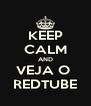 KEEP CALM AND VEJA O  REDTUBE - Personalised Poster A4 size