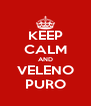 KEEP CALM AND VELENO PURO - Personalised Poster A4 size