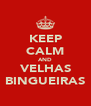 KEEP CALM AND VELHAS BINGUEIRAS - Personalised Poster A4 size