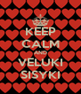 KEEP CALM AND VELUKI SISYKI - Personalised Poster A4 size