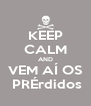 KEEP CALM AND VEM AÍ OS  PRÉrdidos - Personalised Poster A4 size