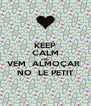 KEEP CALM AND VEM  ALMOÇAR  NO  LE PETIT - Personalised Poster A4 size
