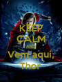 KEEP CALM AND Vem aqui, Thor - Personalised Poster A4 size