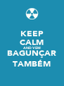 KEEP CALM AND VEM BAGUNÇAR TAMBÉM - Personalised Poster A4 size