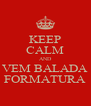KEEP CALM AND VEM BALADA FORMATURA - Personalised Poster A4 size