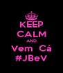 KEEP CALM AND Vem  Cá #JBeV - Personalised Poster A4 size