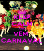 KEEP CALM AND VEM  CARNAVAL - Personalised Poster A4 size