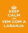 KEEP CALM AND VEM COM A LARANJA - Personalised Poster A4 size
