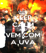 KEEP CALM AND VEM COM A UVA - Personalised Poster A4 size