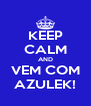 KEEP CALM AND VEM COM AZULEK! - Personalised Poster A4 size