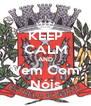 KEEP CALM AND Vem Com Nóis - Personalised Poster A4 size