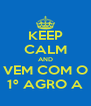 KEEP CALM AND VEM COM O 1º AGRO A - Personalised Poster A4 size
