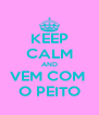 KEEP CALM AND VEM COM  O PEITO - Personalised Poster A4 size