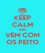 KEEP CALM AND VEM COM OS PEITO - Personalised Poster A4 size