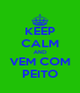 KEEP CALM AND VEM COM PEITO - Personalised Poster A4 size