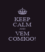 KEEP CALM AND VEM COMIGO! - Personalised Poster A4 size