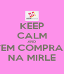 KEEP CALM AND VEM COMPRAR NA MIRLE - Personalised Poster A4 size