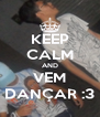 KEEP CALM AND VEM DANÇAR :3 - Personalised Poster A4 size