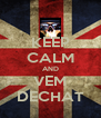 KEEP CALM AND VEM DECHAT - Personalised Poster A4 size