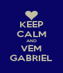KEEP CALM AND VEM GABRIEL - Personalised Poster A4 size