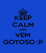 KEEP CALM AND VEM GOTOSO :P - Personalised Poster A4 size