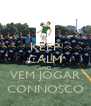 KEEP CALM AND VEM JOGAR CONNOSCO - Personalised Poster A4 size