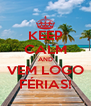 KEEP CALM AND VEM LOGO FÉRIAS! - Personalised Poster A4 size