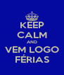 KEEP CALM AND VEM LOGO FÉRIAS - Personalised Poster A4 size