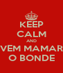 KEEP CALM AND VEM MAMAR O BONDE - Personalised Poster A4 size